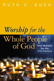 Worship for the Whole People of God : Vital Worship for the 21st Century, Paperback / softback Book