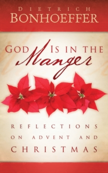 God Is in the Manger : Reflections on Advent and Christmas, Paperback / softback Book