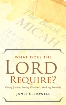 What Does the Lord Require? : Doing Justice, Loving Kindness, and Walking Humbly, Paperback / softback Book