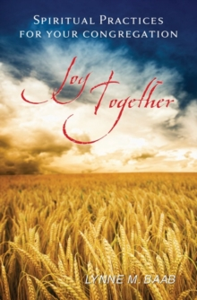 Joy Together : Spiritual Practices for Your Congregation, Paperback / softback Book