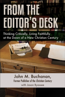From the Editor's Desk : Thinking Critically, Living Faithfully at the Dawn of a New Christian Century, Paperback / softback Book