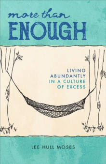 More than Enough : Living Abundantly in a Culture of Excess, Paperback / softback Book