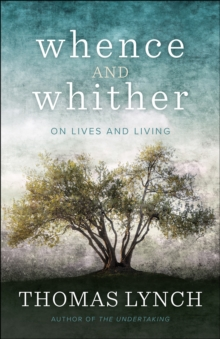 Whence and Whither : On Lives and Living, Paperback / softback Book