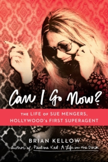 Can I Go Now? : The Life of Sue Mengers, Hollywood's First Superagent, Hardback Book