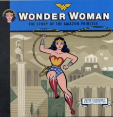 Wonder Woman : The Story of the Amazon Princess, Hardback Book