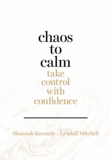 Chaos to Calm : Take Control With Confidence, Paperback / softback Book