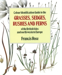Colour Identification Guide to the Grasses, Sedges, Rushes and Ferns of the British Isles and North Western Europe, Hardback Book