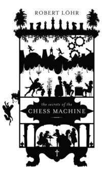The Secrets of the Chess Machine, Hardback Book