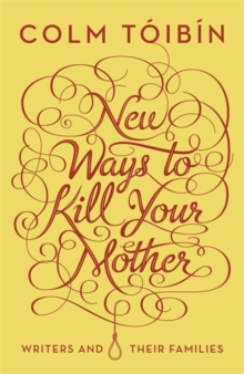New Ways to Kill Your Mother : Writers and Their Families, Hardback Book