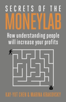 Secrets of the Moneylab : How Understanding People Will Increase Your Profits, Paperback / softback Book