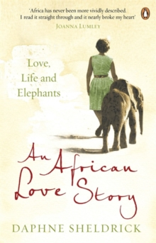An African Love Story : Love, Life and Elephants, Paperback Book