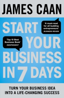 Start Your Business in 7 Days : Turn Your Idea Into a Life-Changing Success, Paperback / softback Book