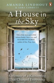 A House in the Sky : A Memoir of a Kidnapping That Changed Everything, Paperback Book