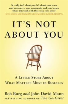 It's Not About You : A Little Story About What Matters Most In Business, Paperback Book