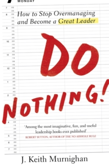 Do Nothing! : How to Stop Overmanaging and Become a Great Leader, Paperback Book