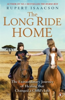 The Long Ride Home : The Extraordinary Journey of Healing that Changed a Child's Life, Paperback Book