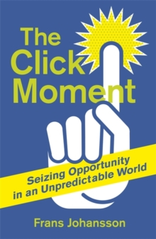 The Click Moment : Making Your Own Luck in Business and in Life, Paperback Book