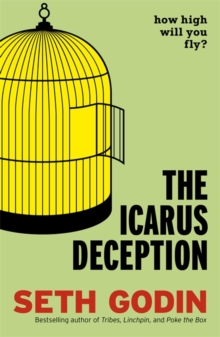 The Icarus Deception : How High Will You Fly?, Paperback Book