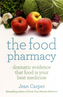 The Food Pharmacy : Dramatic New Evidence That Food Is Your Best Medicine, Paperback Book