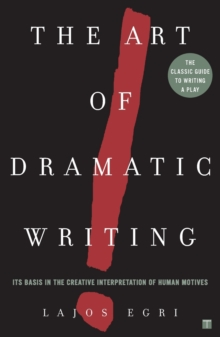 Art Of Dramatic Writing : Its Basis in the Creative Interpretation of Human Motives, Paperback Book
