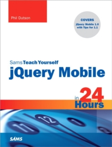Sams Teach Yourself jQuery Mobile in 24 Hours, Paperback / softback Book