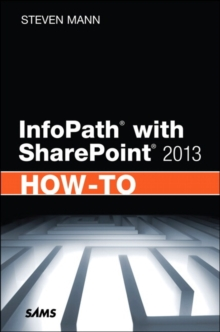 InfoPath with SharePoint 2013 How-To, Paperback / softback Book