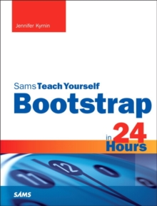Bootstrap in 24 Hours, Sams Teach Yourself, Paperback / softback Book