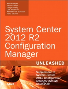 System Center 2012 R2 Configuration Manager Unleashed : Supplement to System Center 2012 Configuration Manager (SCCM) Unleashed, Paperback Book