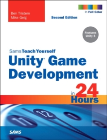 Unity Game Development in 24 Hours, Sams Teach Yourself, Paperback Book
