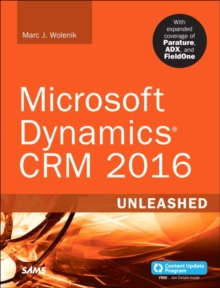 Microsoft Dynamics CRM 2016 Unleashed (Includes Content Update Program) : With Expanded Coverage of Parature, ADX and FieldOne, Paperback Book