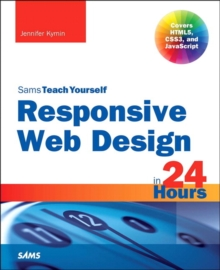 Responsive Web Design in 24 Hours, Sams Teach Yourself, Paperback / softback Book