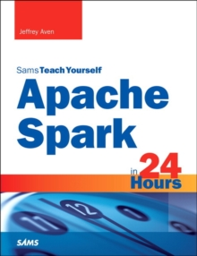 Apache Spark in 24 Hours, Sams Teach Yourself, Paperback / softback Book