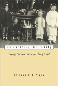 Celebrating the Family : Ethnicity, Consumer Culture, and Family Rituals, Paperback / softback Book