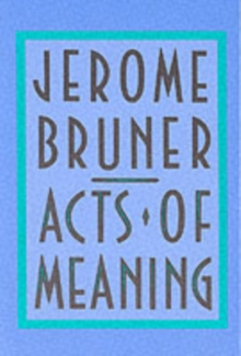 Acts of Meaning : Four Lectures on Mind and Culture, Paperback Book