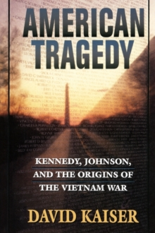 American Tragedy : Kennedy, Johnson, and the Origins of the Vietnam War, Paperback / softback Book
