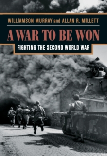 A War to be Won : Fighting the Second World War, Paperback Book