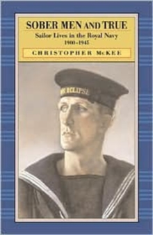 Sober Men and True : Sailor Lives in the Royal Navy, 1900-1945, Hardback Book