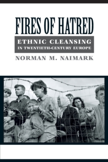 Fires of Hatred : Ethnic Cleansing in Twentieth-Century Europe, Paperback / softback Book