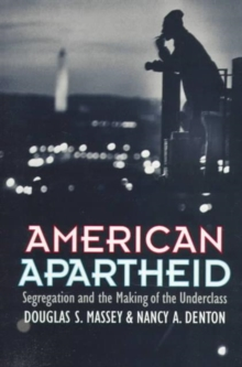 American Apartheid : Segregation and the Making of the Underclass, Paperback / softback Book