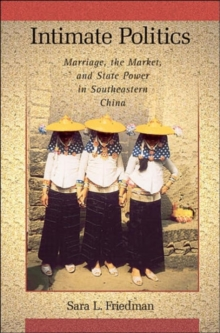Intimate Politics : Marriage, the Market, and State Power in Southeastern China, Hardback Book