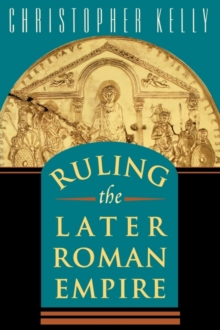Ruling the Later Roman Empire, Paperback / softback Book