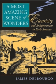 A Most Amazing Scene of Wonders : Electricity and Enlightenment in Early America, Hardback Book