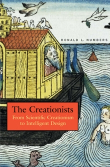 The Creationists : From Scientific Creationism to Intelligent Design, Expanded Edition, Paperback / softback Book