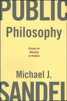 Public Philosophy : Essays on Morality in Politics, Paperback / softback Book