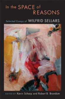 In the Space of Reasons : Selected Essays of Wilfrid Sellars, Hardback Book