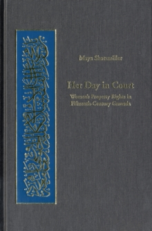 Her Day in Court : Women's Property Rights in Islamic Law in Fifteenth Century Granada, Hardback Book