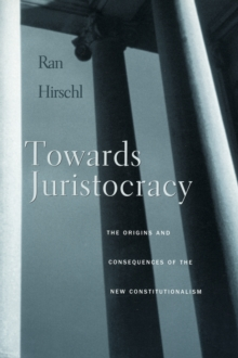 Towards Juristocracy : The Origins and Consequences of the New Constitutionalism, Paperback / softback Book