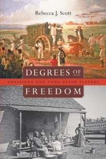 Degrees of Freedom : Louisiana and Cuba After Slavery, Paperback / softback Book