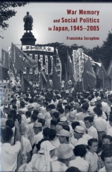 War Memory and Social Politics in Japan, 1945-2005, Paperback / softback Book