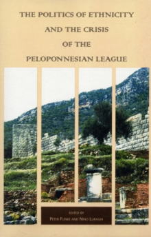 The Politics of Ethnicity and the Crisis of the Peloponnesian League, Paperback / softback Book